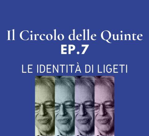 Ep. 7: Le identità di Ligeti