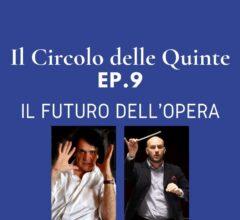 Ep. 9: Il futuro dell'Opera
