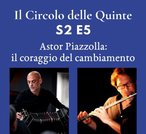 S2 Ep. 5 - Astor Piazzolla: il coraggio del cambiamento
