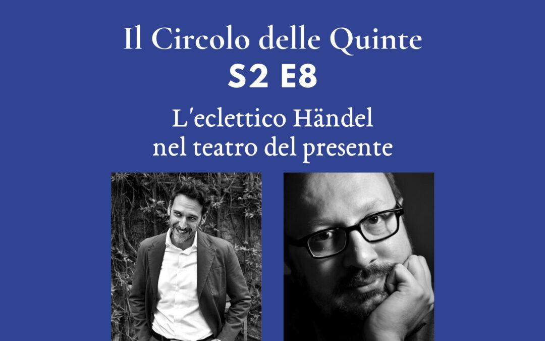 S2 E8 – L'eclettico Händel nel teatro del presente