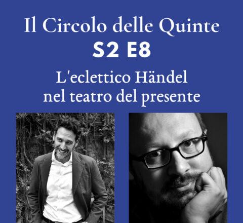 S2 E8 - L'eclettico Händel nel teatro del presente