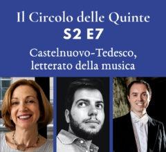 S2 E7 – Castelnuovo-Tedesco, letterato della musica